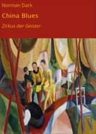 China Blues - Zirkus der Geister ebook by Norman Dark