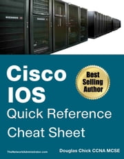 CISCO IOS QUICK REFERENCE | CHEAT SHEET - Douglas Chick CCNA MCSE | TheNetworkAdministrator.com ebook by Douglas Chick