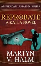 Reprobate - A Katla Novel ekitaplar by Martyn V. Halm