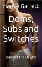 Doms, Subs and Switches ebook by Harley Garrett