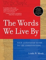 The Words We Live By - Your Annotated Guide to the Constitution ebook by Linda R. Monk