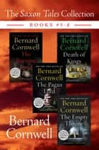 The Saxon Tales Collection: Books #5-8 - The Burning Land, Death of Kings, The Pagan Lord, and The Empty Throne ebook by Bernard Cornwell
