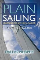 Plain Sailing ebook by Dallas Murphy