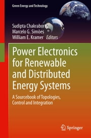 Power Electronics for Renewable and Distributed Energy Systems - A Sourcebook of Topologies, Control and Integration ebook by Sudipta Chakraborty,William E. Kramer,Marcelo G. Simoes