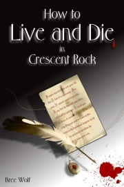 How to Live and Die in Crescent Rock (#1 Crescent Rock Series) ebook by Bree Wolf