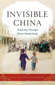 Invisible China: A Journey Through Ethnic Borderlands ebook by Legerton, Colin