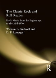 The Classic Rock and Roll Reader - Rock Music from Its Beginnings to the Mid-1970s ebook by William E Studwell,David Lonergan