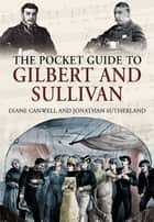 Pocket Guide to Gilbert and Sullivan ebook by Jonathan Sutherland, Diane Canwell