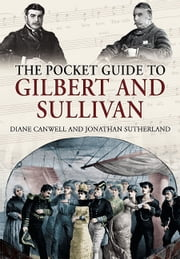 Pocket Guide to Gilbert and Sullivan ebook by Jonathan Sutherland,Diane Canwell
