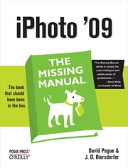 iPhoto '09: The Missing Manual - The Missing Manual ebook by David Pogue,J.D. Biersdorfer