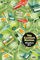 This Excellent Machine ebook by Stephen Orr