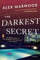 The Darkest Secret - A Novel ebook by Alex Marwood