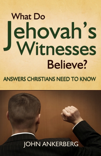 What do jehovahs witnesses believe answers christians need to know what do jehovahs witnesses believe answers christians need to know ebook by john ankerberg fandeluxe Image collections