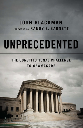 Unprecedented - The Constitutional Challenge to Obamacare ebook by Josh Blackman