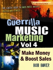 Guerrilla Music Marketing, Vol 4: How to Make Money and Boost Sales ebook by Bob Baker