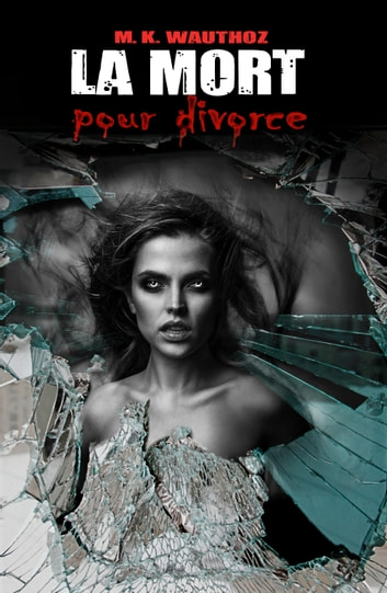 La Mort pour Divorce ebook by M K Wauthoz
