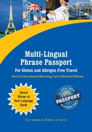 Multi-Lingual Phrase Passport for Gluten and Allergen Free Travel (eBook Edition) ebook by Koeller, Kim