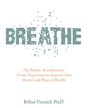 Breathe - 14 Days to Oxygenating, Recharging and Fuelling Your Body and Brain ebook by Belisa Vranich PsyD