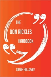 The Don Rickles Handbook - Everything You Need To Know About Don Rickles ebook by Sarah Holloway