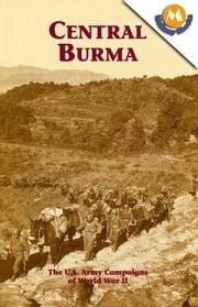 CENTRAL BURMA (The U.S. Army Campaigns of World War II) ebook by George L. MacGarrigle