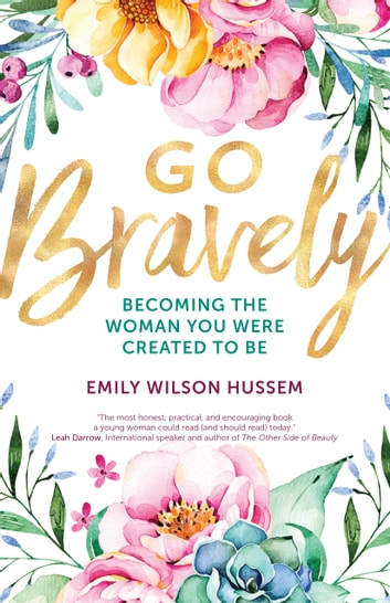 Go Bravely - Becoming the Woman You Were Created to Be ebook by Emily Wilson Hussem