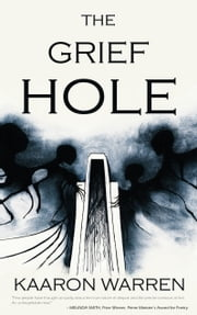 The Grief Hole ebook by Kaaron Warren