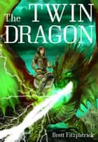 Twin Dragon ebook by Brett Fitzpatrick