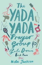 The Yada Yada Prayer Group Gets Down ebook by Neta Jackson