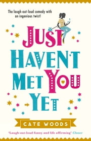 Just Haven't Met You Yet - The Bestselling Laugh-Out-Loud Comedy with an Ingenious Twist! ebook by Cate Woods