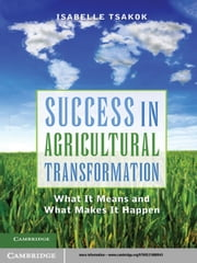 Success in Agricultural Transformation - What It Means and What Makes It Happen ebook by Isabelle Tsakok