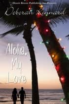Aloha, My Love ebook by Deborah Kinnard