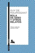 Bola de sebo y otros relatos ebook by Guy de Maupassant, Juan Bravo Castillo
