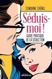 Séduis-moi ! - Guide pratique de la séduction ebook by Cendrine Chénel