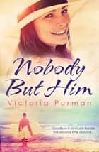 Nobody But Him ebook by Victoria Purman