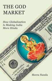 The God Market - How Globalization is Making India More Hindu ebook by Meera Nanda