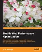Mobile Web Performance Optimization ebook by S. S. Niranga