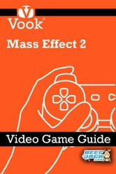 Mass Effect 2: Video Game Guide ebook by Vook