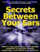 Secrets Between Your Ears ebook by Dr. Robert C. Worstell,Robert Collier,Dorothea Brande