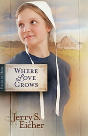 Where Love Grows ebook by Jerry S. Eicher