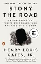 Stony the Road - Reconstruction, White Supremacy, and the Rise of Jim Crow ebook by Henry Louis Gates, Jr.