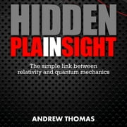 Hidden In Plain Sight - The Simple Link Between Relativity and Quantum Mechanics audiobook by