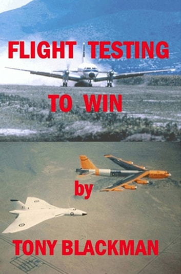Flight Testing to Win - An autobiograpghy of a test pilot ebook by Tony Blackman