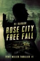 Rose City Free Fall - Dent Miller Thriller #1 ebook by DL Barbur