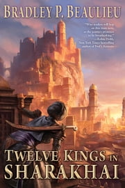 Twelve Kings in Sharakhai - The Song of Shattered Sands: Book One ebook by Bradley P. Beaulieu