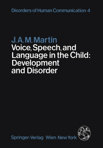 Voice, Speech, and Language in the Child: Development and Disorder ebook by J.A.M. Martin