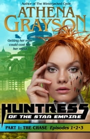 The Chase (Huntress of the Star Empire Episodes 1-3) - Part One ebook by Athena Grayson