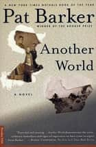 Another World - A Novel ebook by Pat Barker