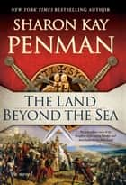 The Land Beyond the Sea ebook by Sharon Kay Penman