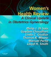 Women's Health Review - A Clinical Update in Obstetrics - Gynecology ebook by Philip J. DiSaia,Gautam Chaudhuri,Linda C. Giudice,Thomas R. Moore,Lloyd H. Smith Jr.,Manuel M. Porto
