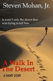 A Walk in the Desert ebook by Steven Mohan, Jr.